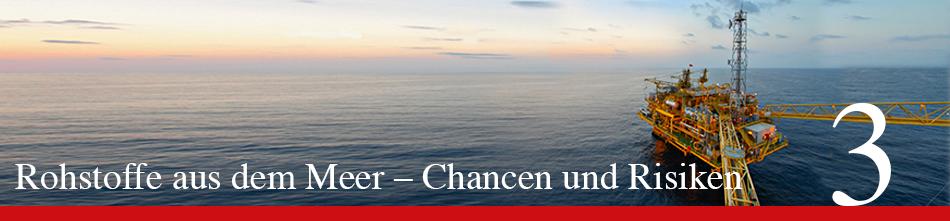 WOR 3 - Rohstoffe aus dem Meer – Chancen und Risiken
